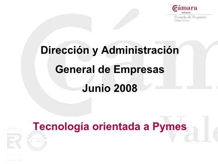 Dirección y Administración General de Empresas Junio 2008 Tecnología orientada a Pymes