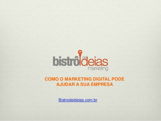 COMO O MARKETING DIGITAL PODE AJUDAR A SUA EMPRESA Bistrodeideias.com.br