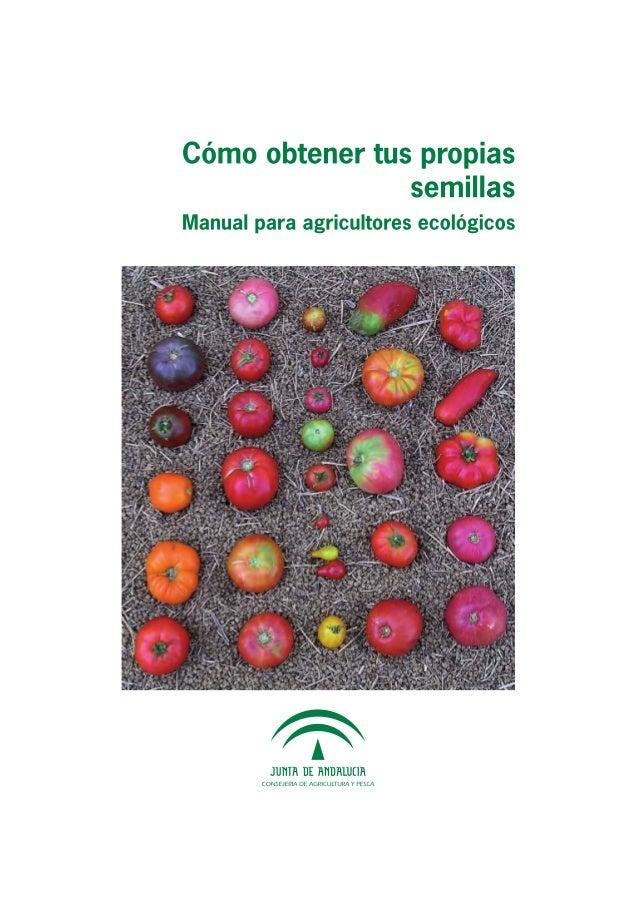 CÓMO OBTENER TUS PROPIAS SEMILLAS (Manual para agricultores ecológicos)  Josep Roselló i Oltra Juan José Soriano  Sevilla,...