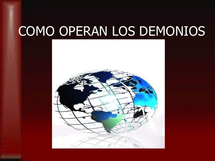 COMO OPERAN LOS DEMONIOS