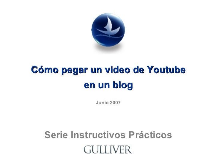 Cómo pegar un video de Youtube en un blog Junio 2007 Serie Instructivos Prácticos