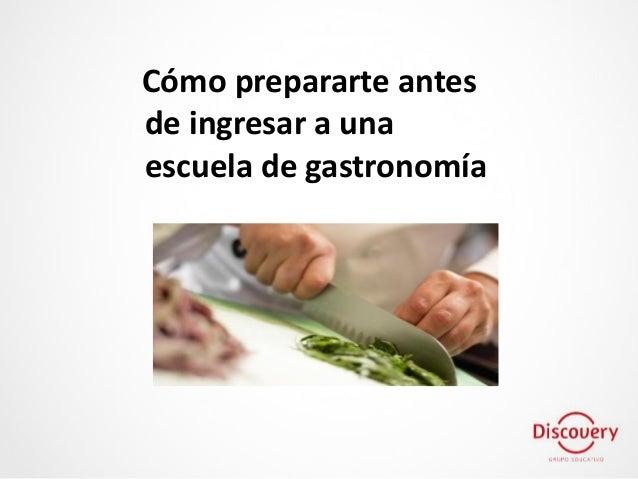 Cómo prepararte antes de ingresar a una escuela de gastronomía