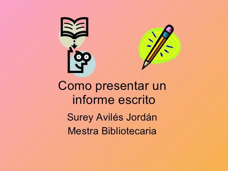 Como presentar un  informe escrito Surey Avilés Jordán Mestra Bibliotecaria
