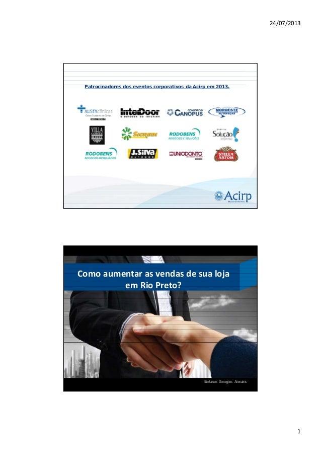24/07/2013 1 Patrocinadores dos eventos corporativos da Acirp em 2013. Comoaumentarasvendasdesualoja emRioPreto? ...