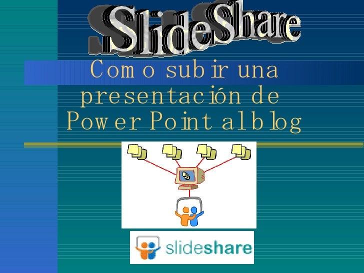 Como subir una presentación de  Power Point al blog