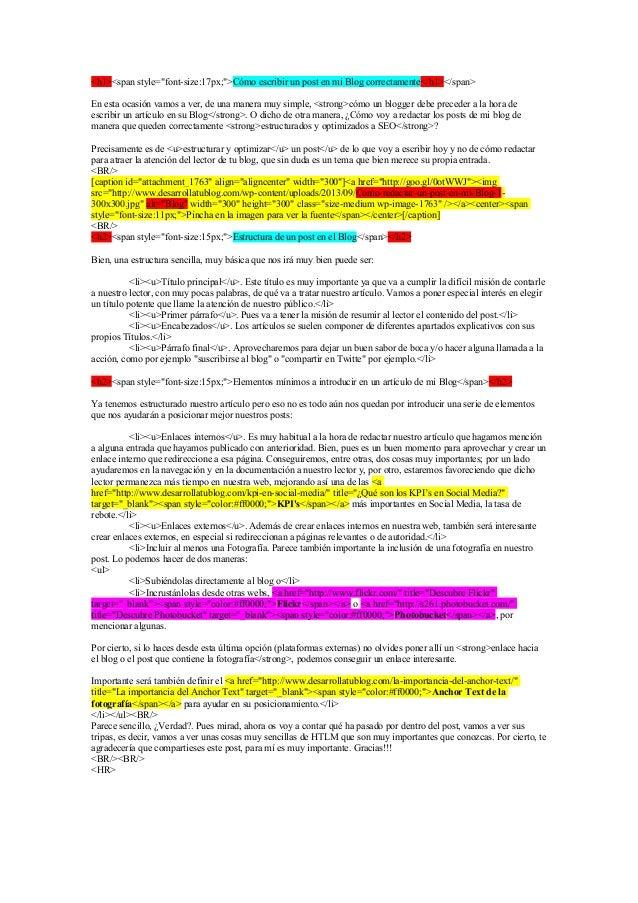 """<h1><span style=""""font-size:17px;"""">Cómo escribir un post en mi Blog correctamente</h1></span> En esta ocasión vamos a ver, ..."""