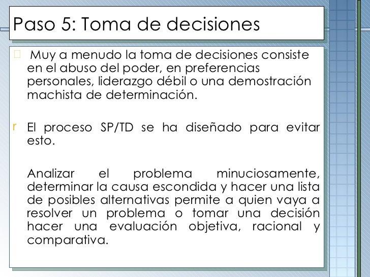 Paso  5 :  Toma de decisiones <ul><li>Muy a menudo la toma de decisiones consiste en el abuso del poder, en preferencias p...