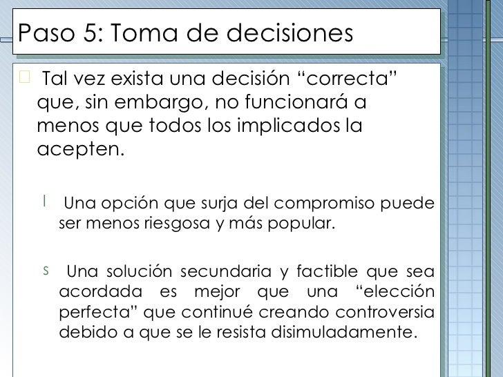 """Paso  5 :  Toma de decisiones <ul><li>Tal vez exista una decisión """"correcta"""" que, sin embargo, no funcionará a menos que t..."""
