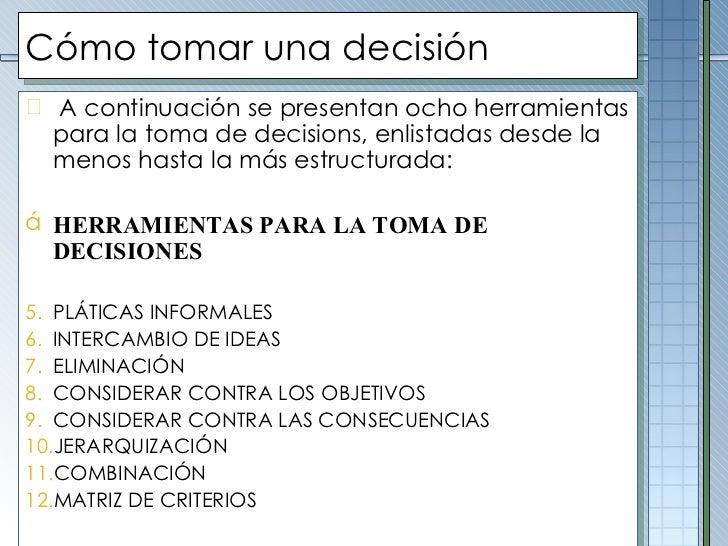 Cómo tomar una decisión <ul><li>A continuación se presentan ocho herramientas para la toma de decisions, enlistadas desde ...