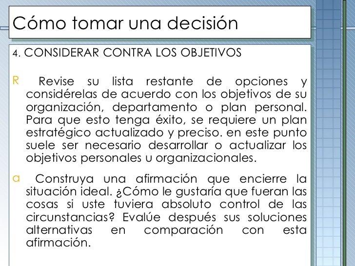 Cómo tomar una decisión <ul><li>4.  CONSIDERAR CONTRA LOS OBJETIVOS </li></ul><ul><li>Revise su lista restante de opciones...