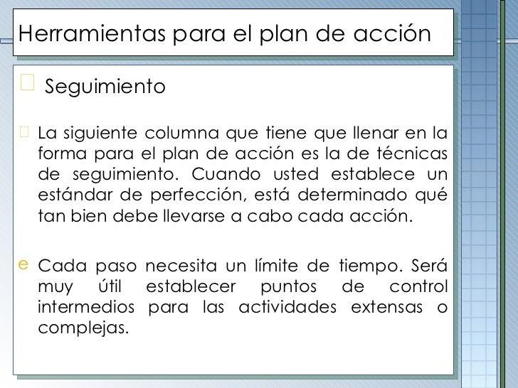 Herramientas para el plan de acción <ul><li>Seguimiento   </li></ul><ul><li>La siguiente columna que tiene que llenar en l...