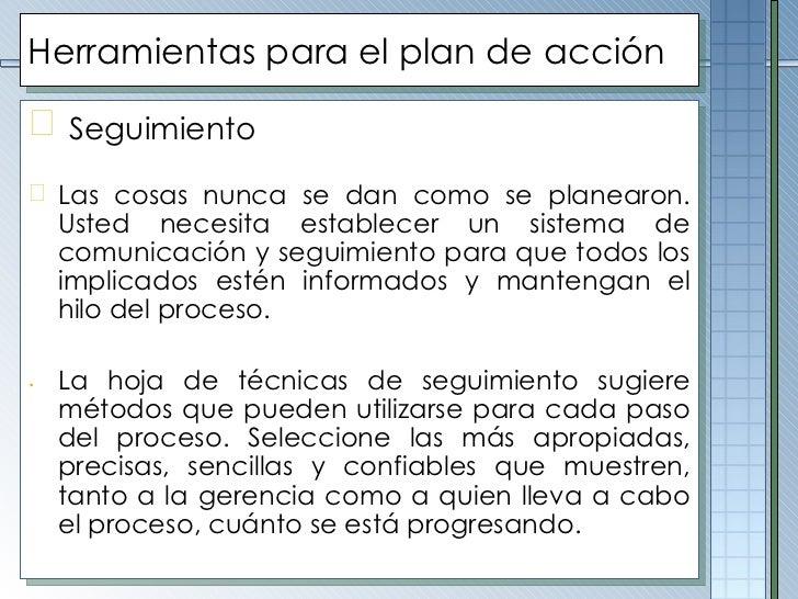 Herramientas para el plan de acción <ul><li>Seguimiento   </li></ul><ul><li>Las cosas nunca se dan como se planearon. Uste...