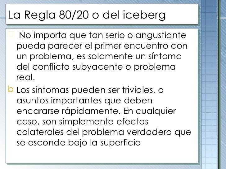 La Regla 80/20 o del iceberg <ul><li>No importa que tan s e rio o angustiante pueda parecer el primer encuentro con un pro...