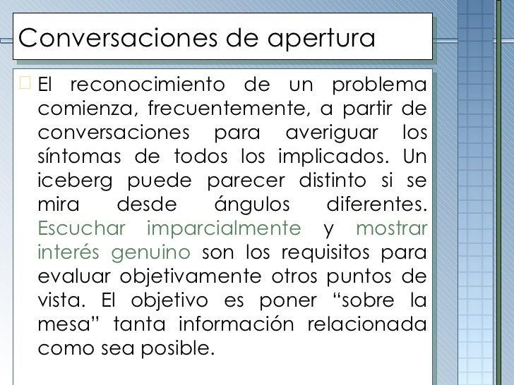 Conversaciones de apertura <ul><li>El reconocimiento de un problema comienza, frecuentemente, a partir de conversaciones p...
