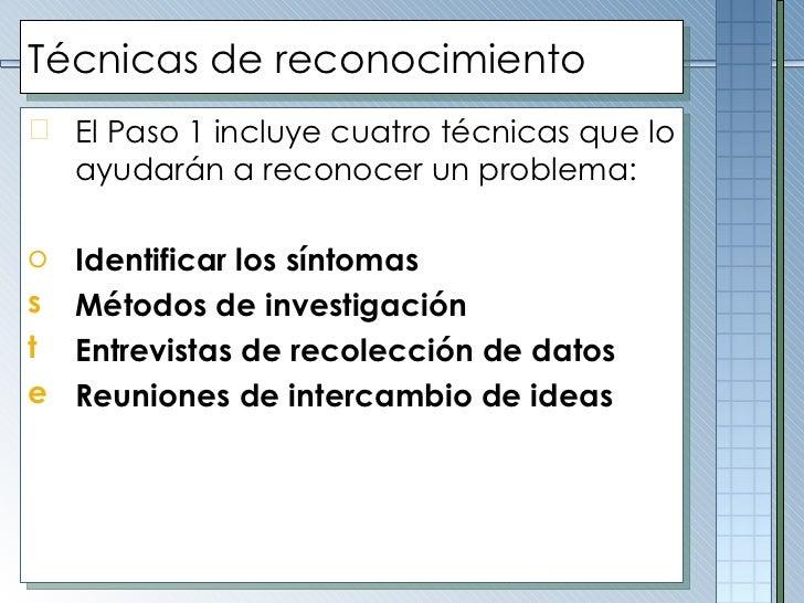 Técnicas de reconocimiento <ul><li>El Paso 1 incluye cuatro técnicas que lo ayudarán a reconocer un problema: </li></ul><u...