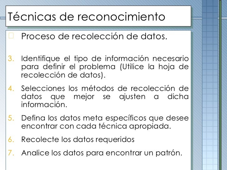 Técnicas de reconocimiento <ul><li>Proceso de recolección de datos. </li></ul><ul><li>Identifique el tipo de información n...