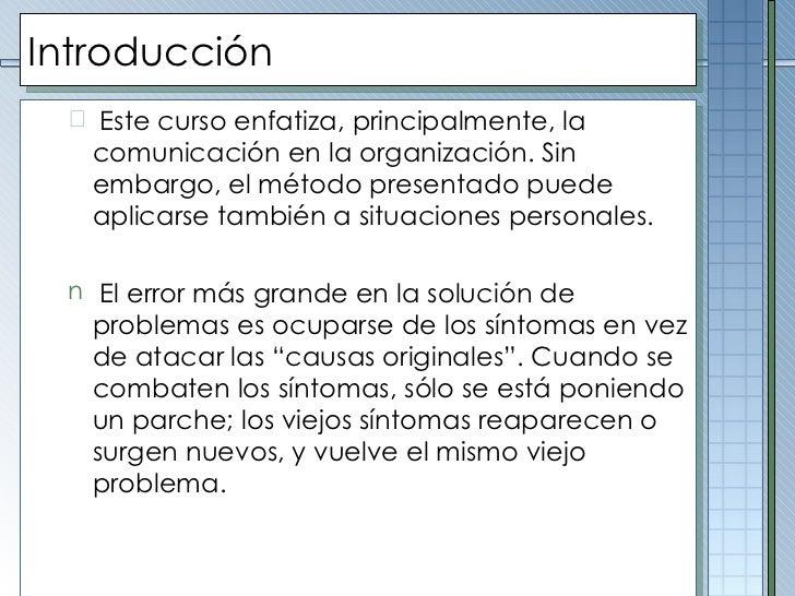 Introducción <ul><ul><li>Este curso enfatiza, principalmente, la comunicación en la organización. Sin embargo, el método p...