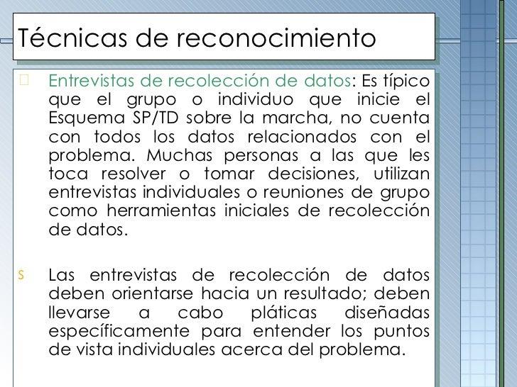 Técnicas de reconocimiento <ul><li>Entrevistas de recolección de datos : Es típico que el grupo o individuo que inicie el ...
