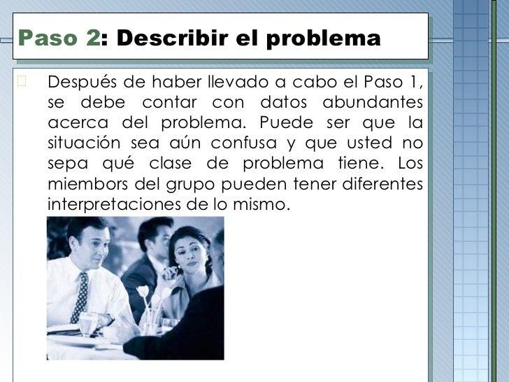 Paso 2 : Describir el problema <ul><li>Después de haber llevado a cabo el Paso 1, se debe contar con datos abundantes acer...