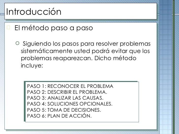 Introducción <ul><li>El m étodo paso a paso </li></ul><ul><ul><li>Siguiendo los pasos para resolver problemas sistemáticam...