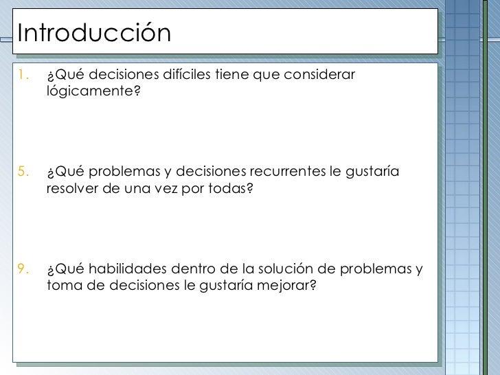 Introducción <ul><li>¿Qué decisiones difíciles tiene que considerar lógicamente? </li></ul><ul><li> </li></ul><ul><li>¿Qu...