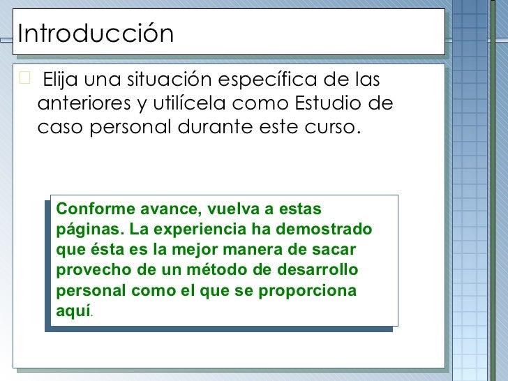 Introducción <ul><li>Elija una situación específica de las anteriores y utilícela como Estudio de caso personal durante es...