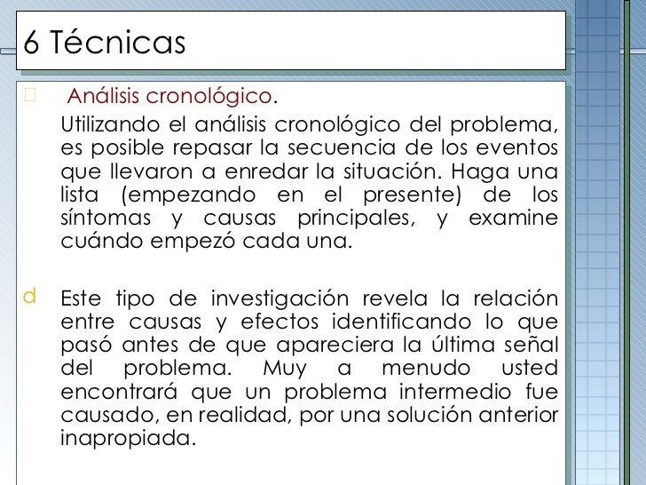 6 Técnicas <ul><li>Análisis cronológico . </li></ul><ul><li>Utilizando el análisis cronológico del problema, es posible re...