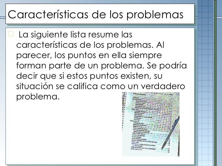 Características de los problemas <ul><li>La siguiente lista resume las características de los problemas. Al parecer, los p...