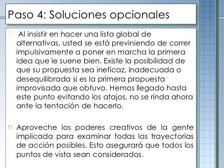 Paso  4 :  Soluciones opcionales <ul><li>Al insistir en hacer una lista global de alternativas, usted se está previniendo ...