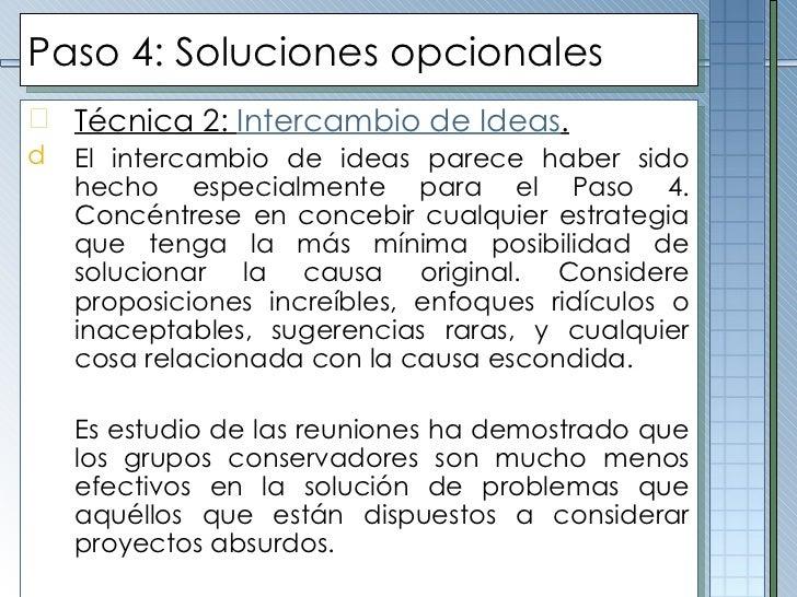 Paso  4 :  Soluciones opcionales <ul><li>Técnica 2:  Intercambio de Ideas . </li></ul><ul><li>El intercambio de ideas pare...