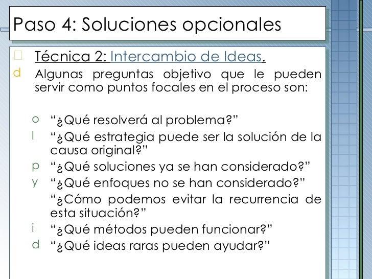Paso  4 :  Soluciones opcionales <ul><li>Técnica 2:  Intercambio de Ideas . </li></ul><ul><li>Algunas preguntas objetivo q...