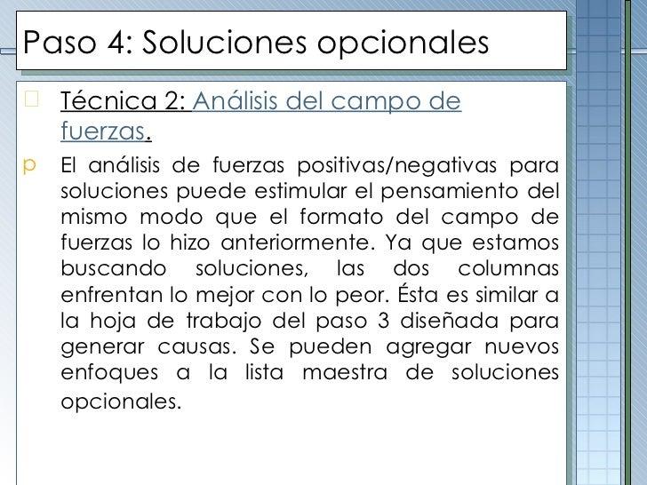 Paso  4 :  Soluciones opcionales <ul><li>Técnica 2:  Análisis del campo de fuerzas . </li></ul><ul><li>El análisis de fuer...