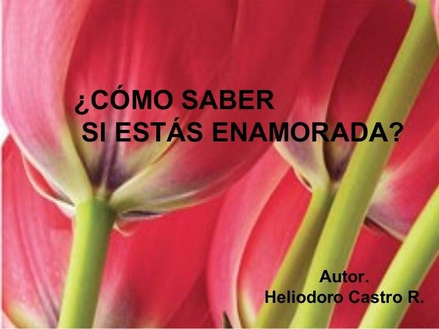 ¿CÓMO SABER SI ESTÁS ENAMORADA? Autor. Heliodoro Castro R.