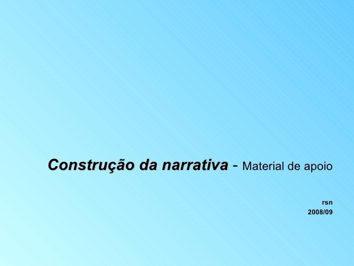 <ul><li>Construção da narrativa  -  Material de apoio </li></ul><ul><li>rsn </li></ul><ul><li>2008/09 </li></ul>