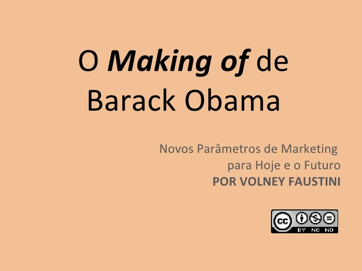 O  Making of  de Barack Obama Novos Parâmetros de Marketing  para Hoje e o Futuro POR VOLNEY FAUSTINI