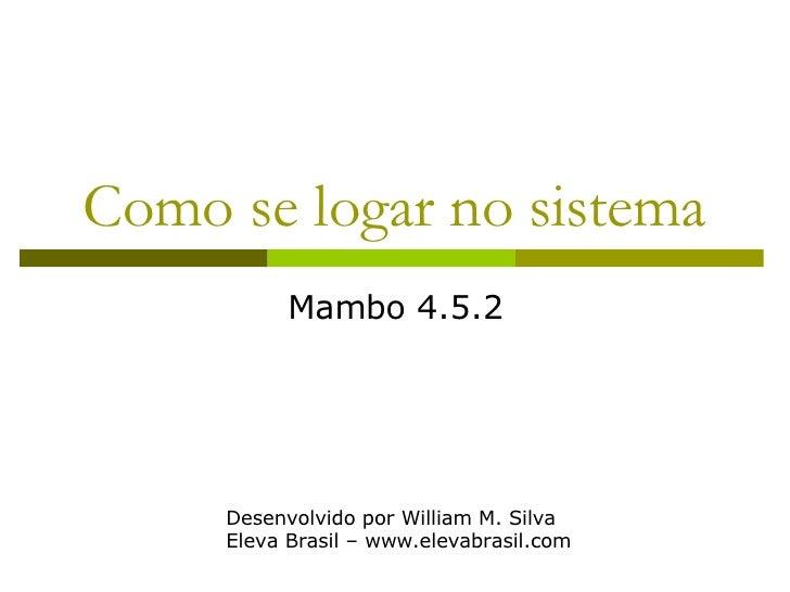Como se logar no sistema Mambo 4.5.2 Desenvolvido por William M. Silva Eleva Brasil – www.elevabrasil.com