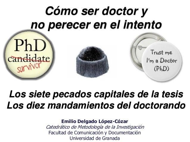 Cómo ser doctor y no perecer en el intento Los siete pecados capitales de la tesis Los diez mandamientos del doctorando Em...