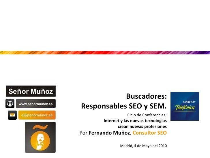 Buscadores:Responsables SEO y SEM. <br />Ciclo de Conferencias: Internet y las nuevas tecnologías crean nuevas profesiones...