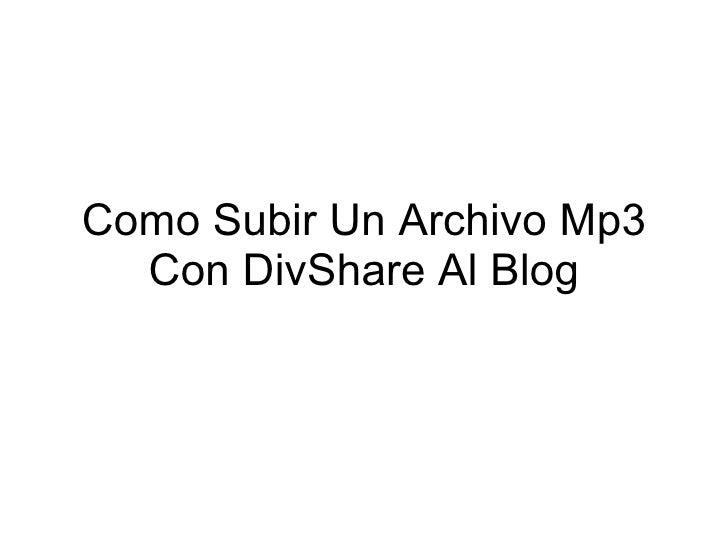 Como Subir Un Archivo Mp3 Con DivShare Al Blog
