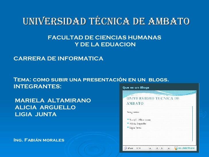 Universidad técnica de Ambato FACULTAD DE CIENCIAS HUMANAS Y DE LA EDUACION CARRERA DE INFORMATICA Tema: como subir una pr...
