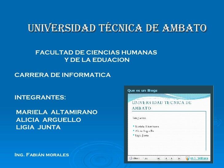Universidad técnica de Ambato FACULTAD DE CIENCIAS HUMANAS Y DE LA EDUACION CARRERA DE INFORMATICA INTEGRANTES:  MARIELA  ...