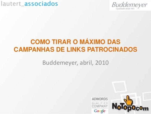 COMO TIRAR O MÁXIMO DAS CAMPANHAS DE LINKS PATROCINADOS Buddemeyer, abril, 2010
