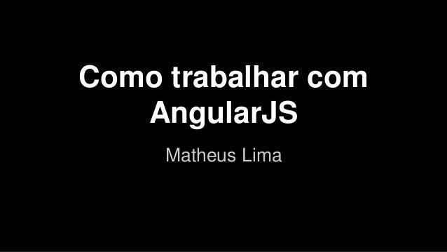Como trabalhar com AngularJS Matheus Lima