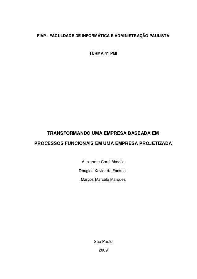FIAP - FACULDADE DE INFORMÁTICA E ADMINISTRAÇÃO PAULISTATURMA 41 PMITRANSFORMANDO UMA EMPRESA BASEADA EMPROCESSOS FUNCIONA...