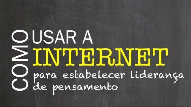 COMO INTERNET USAR A para estabelecer liderança de pensamento