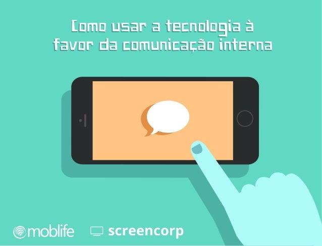 Como usar a tecnologia à favor da comunicação interna Como usar a tecnologia à favor da comunicação interna
