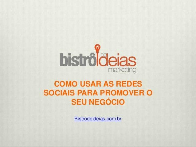 COMO USAR AS REDES SOCIAIS PARA PROMOVER O SEU NEGÓCIO Bistrodeideias.com.br