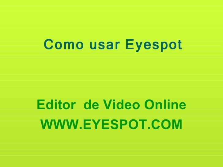 Como usar Eyespot Editor  de Video Online WWW.EYESPOT.COM