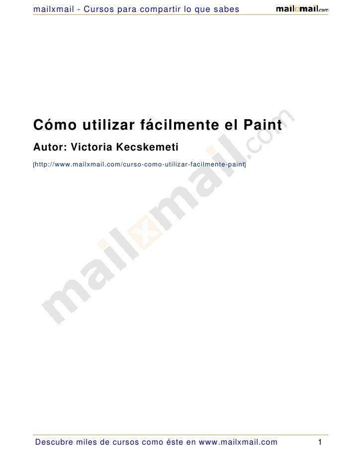 mailxmail - Cursos para compartir lo que sabes     Cómo utilizar fácilmente el Paint Autor: Victoria Kecskemeti [http://ww...