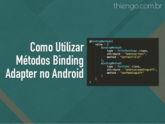 Como Utilizar Métodos Binding Adapter no Android thiengo.com.br